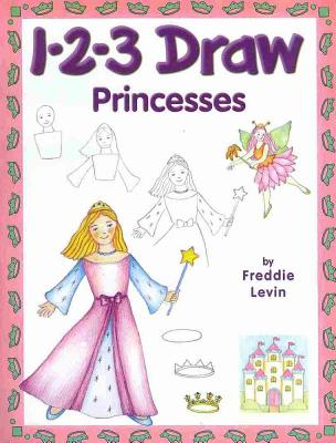 1-2-3 Draw Princesses By Levin, Freddie